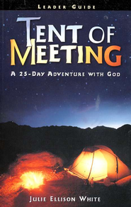 Tent of Meeting: A 25-Day Adventure with God Leader Guide  -     By: Julie Ellison White