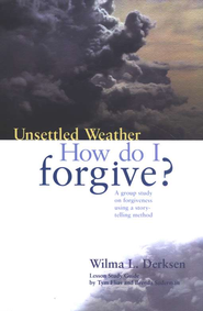 Unsettled Weather: How Do I Forgive?   -     By: Wilma L. Derksen, Tym Elias, Brenda Suderman