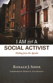 I am Not a Social Activist: Making Jesus The Agenda   -     By: Ronald J. Sider