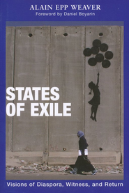 States of Exile: Visions of Diaspora, Witness, and Return  -     By: Alain Epp Weaver