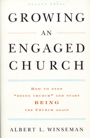 Growing an Engaged Church: How to Stop Doing Church and Start Being the Church Again  -     By: Albert L. Winseman