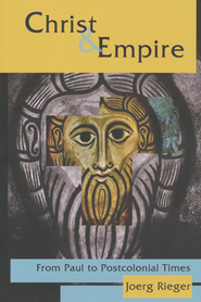 Christ and Empire: From Paul to Postcolonial Times  -     By: Joerg Rieger