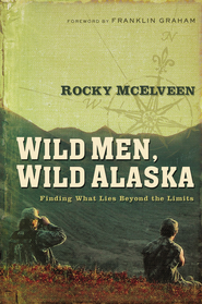 Wild Men, Wild Alaska: Finding What Lies Beyond the Limits - eBook  -     By: Rocky McElveen