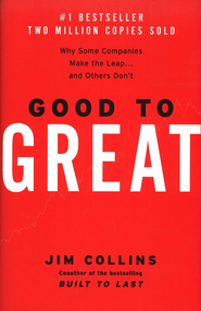 Good to Great: Why Some Companies Make the Leap... and Others Don't  -     By: Jim Collins