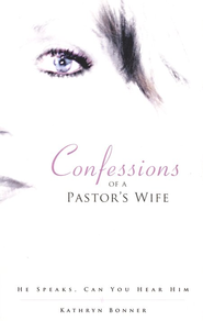 Confessions of a Pastor's Wife: He Speaks, Can You Hear Him?  -     By: Kathryn Bonner