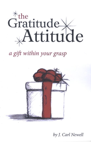 The Gratitude Attitude: A Gift Within Your Grasp  -     By: J. Carl Newell