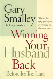 Winning Your Husband Back Before It's Too Late: Whether He's Left Physically or Emotionally, All that Matters is - eBook  -     By: Dr. Gary Smalley, Dr. Greg Smalley