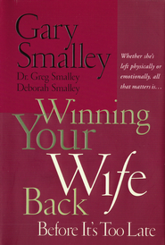 Winning Your Wife Back Before It's Too Late: Whether She's Left Physically or Emotionally, All that Matters is - eBook  -     By: Dr. Gary Smalley, Dr. Greg Smalley, Deborah Smalley