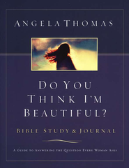 Do You Think I'm Beautiful? Bible Study and Journal  -     By: Angela Thomas