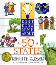 Don't Know Much About the 50 States   -     By: Kenneth C. Davis     Illustrated By: Renee Andriani