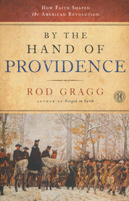By The Hand Of Providence: How Faith Shaped The American Revolution  -              By: Rod Gragg
