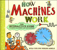 How Machines Work: The Interactive Guide to Simple Machines and Mechanisms  -