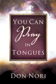 You Can Pray in Tongues - eBook  -     By: Don Nori Sr.