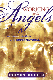 Working With Angels: Flowing With God in the Supernatural - eBook  -     By: Steven Brooks