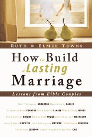 How to Build a Lasting Marriage: Lessons from Bible Couples - eBook  -     By: Elmer Towns, Ruth Towns