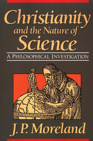 Christianity and the Nature of Science   -     By: J.P. Moreland