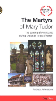Travel With The Martyrs of Mary Tudor: The Burning of Protestants during England's Reign of Terror  -     By: Andrew Atherstone