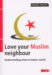 Love Your Muslim Neighbour: Understanding The Impact of Islam in The World Today  -              By: Edward Challen