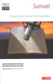 Face to Face with Samuel: Encountering Samuel the King-Maker  -     By: Roger Ellsworth