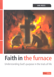Faith In The Furnace: Understanding God's Purpose in the Trials of Life  -     By: Ian Rees