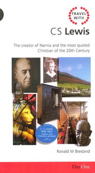 Travel with C.S. Lewis: The Creator of Narnia and the Most Quoted Christian of the 20th Century  -     By: Ronald W. Bresland