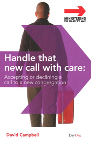 Handle That New Call With Care: Accepting or Declining  a Call to a New Congregation  -     By: David Campbell