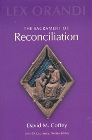 The Sacrament of Reconciliation   -     By: David Coffey