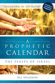A Prophetic Calendar: The Feasts of Israel - eBook  -     By: Jill Shannon