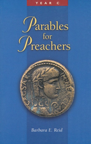 Parables for Preachers: The Gospel of Luke, Year C   -     By: Barbara E. Reid