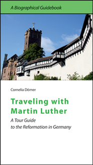 Traveling with Martin Luther  -              By: Dr. Cornelia Domer