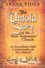 Untold Story of the New Testament Church: An Extraordinary Guide to Understanding the New Testament - eBook  -     By: Frank Viola
