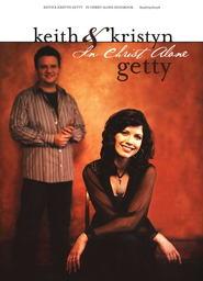 In Christ Alone Songbook   -     By: Keith Getty, Kristyn Getty
