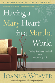 Having a Mary Heart in a Martha World  - Slightly Imperfect  -     By: Joanna Weaver