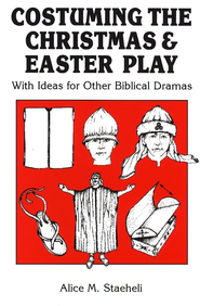 Costuming The Christmas and Easter Plays   -     By: Alice M. Staeheli