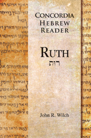 Ruth: A Concordia Hebrew Reader  -              By: John R. Wilch