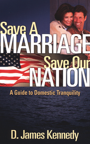 Save a Marriage, Save Our Nation   -              By: D. James Kennedy