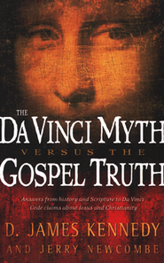 The Da Vinci Myth Versus the Gospel Truth   -              By: D. James Kennedy