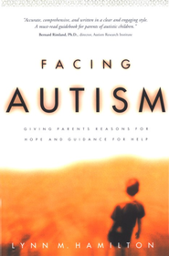 Facing Autism: Giving Parents Reasons for Hope and  Guidance for Help  -     By: Lynn M. Hamilton