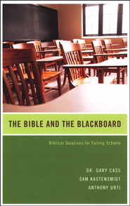 The Bible and the Blackboard: Biblical Solutions for Failing Schools  -              By: Dr. Gary Cass