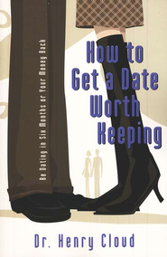 How to Get a Date Worth Keeping  -     By: Dr. Henry Cloud