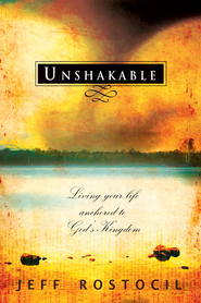 Unshakable: Living Your Life Anchored to God's Kingdom - eBook  -     By: Jeff Rostocil