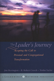 The Leader's Journey: Accepting the Call to Personal and Congregational Transformation  -     By: Jim Herrington, Robert Creech, Trisha Taylor