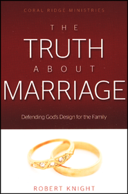 The Truth About Marriage: Defending God's Design for the Family  -     By: Robert Knight