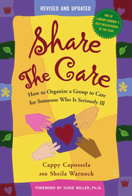 Share the Care: How to Organize a Group To Care for Someone Who Is Seriously Ill  -     By: Sheila Warnock, Cappy Capossela