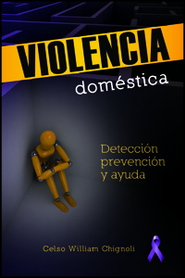 Violencia dom&#233stica - Detecci&#243n, prevenci&#243n, y ayuda, Domestic Violence - Detection, Prevention and Help  -     By: Dr. William Chignoli