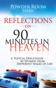 Reflections on 90 Minutes in Heaven: A Topical Discussion by Women From Different Walks of Life - eBook  -     By: Angela Shears, Tammy Fitzgerald, Donna Scuderi