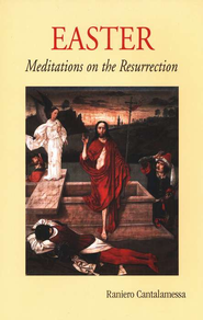 Easter: Meditations on the Resurrection   -     By: Raniero Cantalamessa
