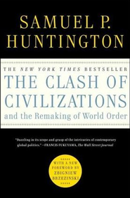 The Clash of Civilizations and the Remaking of World Order  -              By: Samuel P. Huntington