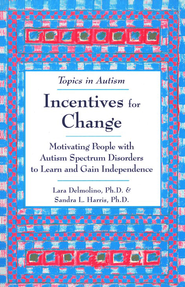 Incentives for Change: Motivating People with Autism Spectrum Disorders to Learn and Gain Independence  -     By: Lara Delmolino, Sandra L. Harris