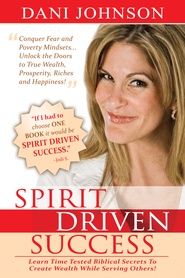 Spirit Driven Success: Learn Time Tested Biblical Secrets to Create Wealth While Serving Others! - eBook  -     By: Dani Johnson